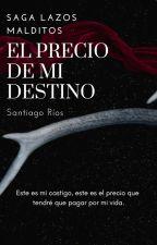 El Precio de mi Destino by Santiago_Rios02