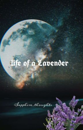 Life Of A Lavender  by SapphireThoughts
