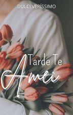 Tarde Te Amei by DulciVerissimo