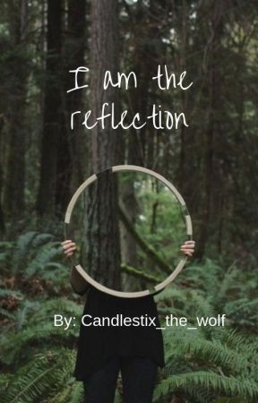 I am the Reflection by Candlestix_the_wolf