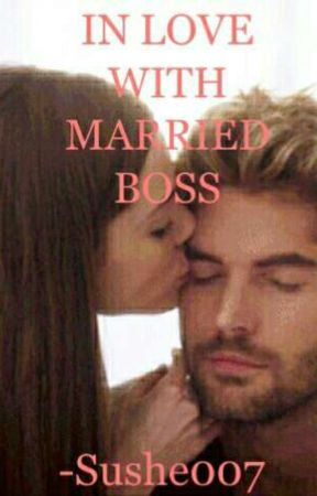IN LOVE WITH MARRIED BOSS ✔✔ by Sushe007