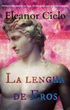 La lengua de Eros [Homoerótica] by EleanorCieloAzul