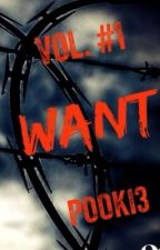 Want: Vol. #1 by pooki3