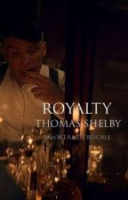 R O Y A L T Y  / Tommy Shelby Fanfiction / Peaky Blinders  by SDMNTWINS