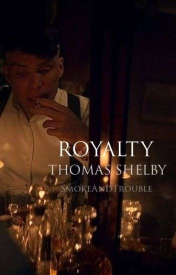 R O Y A L T Y  / Tommy Shelby Fanfiction / Peaky Blinders