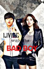 Living with the Bad Boy (Slow Update) by KrizelleBarjose