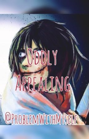 Oddly Appealing (Jeff The Killer x Female Reader) by ProblemsWithMyself