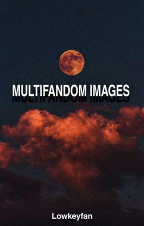 Multifandom Imagines And One-Shots by Lowkeyfan