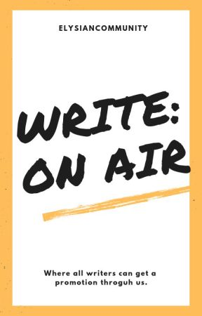 Write: On Air  [ON HOLD] by ElysianCommunity