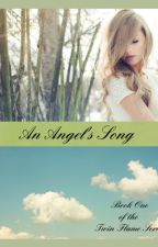 An Angel's Song (Book One of the Twin Flame Series) by foreverhopeful