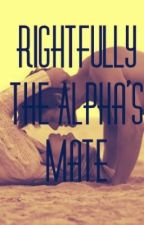 Rightfully The Alpha's Mate by Crystal_dean