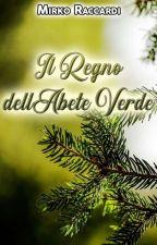 IL REGNO DELL'ABETE VERDE by MirkoRaccardi92
