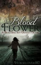 Blood Flower (Book 1 in the Beautiful but Deadly Series) by Horselover912