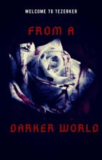 From A Darker World by IDKandIDCanymore1o1