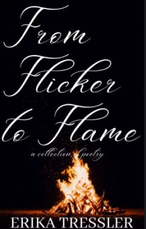 From Flicker to Flame by erika_writes_