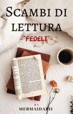 "Scambi di lettura ""Fedeli"" 💍 by mermaidarii"