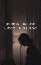 poems i wrote when i was sad by kaitiiiexo