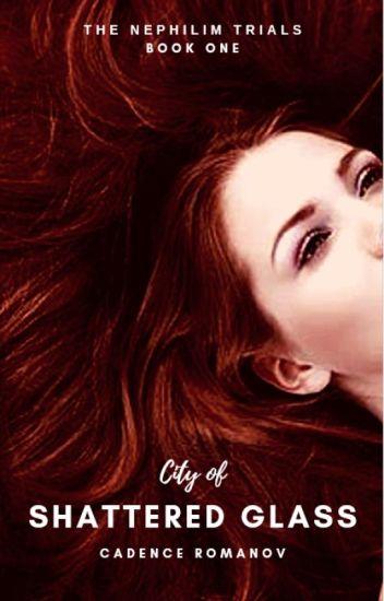 City of Shattered Glass - CadenceRomanov - Wattpad