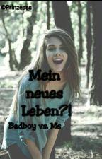 Mein neues Leben♡♡ Badboy vs. Me by Prinzesss