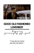 𝐆𝐎𝐎𝐃 𝐎𝐋𝐃 𝐅𝐀𝐒𝐇𝐈𝐎𝐍𝐄𝐃 𝐋𝐎𝐕𝐄𝐑 𝐁𝐎𝐘 • ben hardy by cyberindie