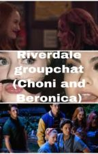 Riverdale groupchat (Choni and Beronica) by brittanaloverr