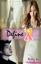 """Define """"X"""" (SHORT STORY) by KoiLineBriones"""