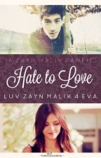 Hate To Love ( A Zayn Malik Fanfic)  by ubi_directioner
