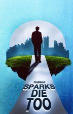 Sparks die too by surviving_dreams