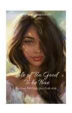 Tale of Too Good To Be True by PenelopeMagdalene