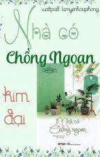 XB - Ongoing - NHÀ CÓ CHỒNG NGOAN - KIM ĐẠI by LamYenHoaPhong