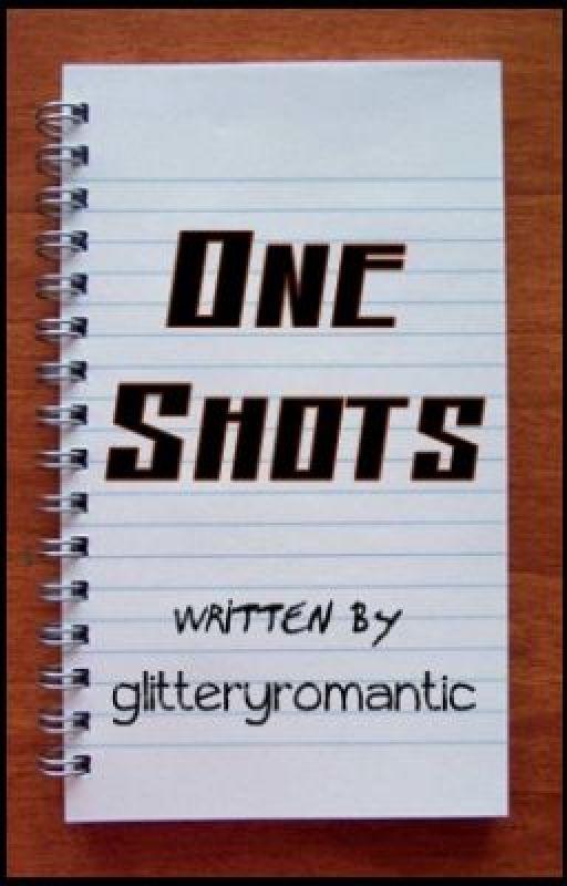 One Shots. by glitteryromantic