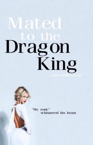 Mated to the Dragon King 《#Wattys2017》