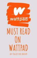 Must reads on Wattpad by Suzidebeer