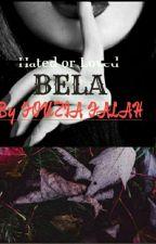 BELA (Hated Or Loved) by fouziafalah