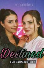 Destined (Juliantina Fanfiction) by zeeceekru