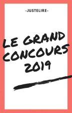 Le Grand Concours 2019 [COMPLET DÉSOLÉ] by -Justelire-