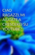 CIAO RAGAZZI, MI AIUTATE A CRESCEREI SU YOUTUBE? by GiuseppeGarufi1