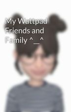 My Wattpad Friends and Family ^__^ by beYOUtiful1029