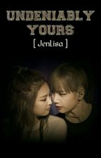UNDENIABLY YOURS (JenLisa)  by GoJoieDeVivre