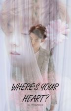 WHERE'S YOUR HEART? by H0neyHannie
