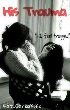 His Trauma by Kat_GarzaXoXo