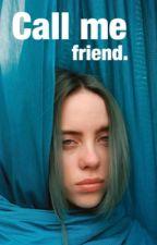 Call me friend - Billie eilish fanfic by sunflowercup