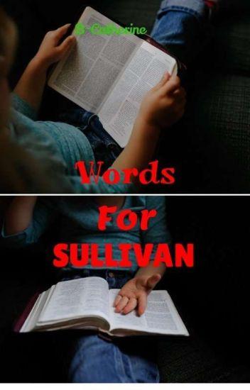 Words for Sullivan (not edited)