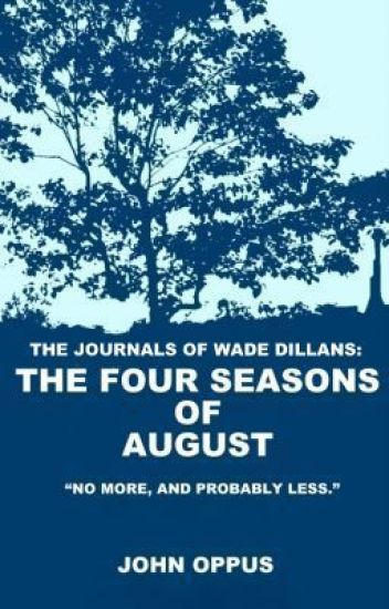 The Journals of Wade Dillans: The Four Seasons of August