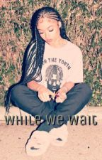 While We Wait (August Alsina + India Love) by Tea_air_raaaa