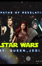 The Paths of Revelation (Star Wars: Paths of Destiny Book 4) by queen_jedi