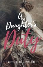 A Daughter's Duty by charlotteailish