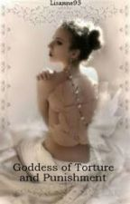 Goddess of Torture and Punishment. (One shot) by lisanne95