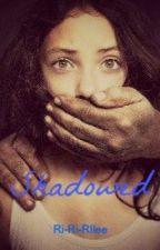 Shadowed by Ri-Ri-Rilee
