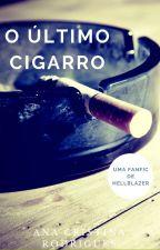 O último cigarro (fanfic de Hellblazer by AnaRodrigues385